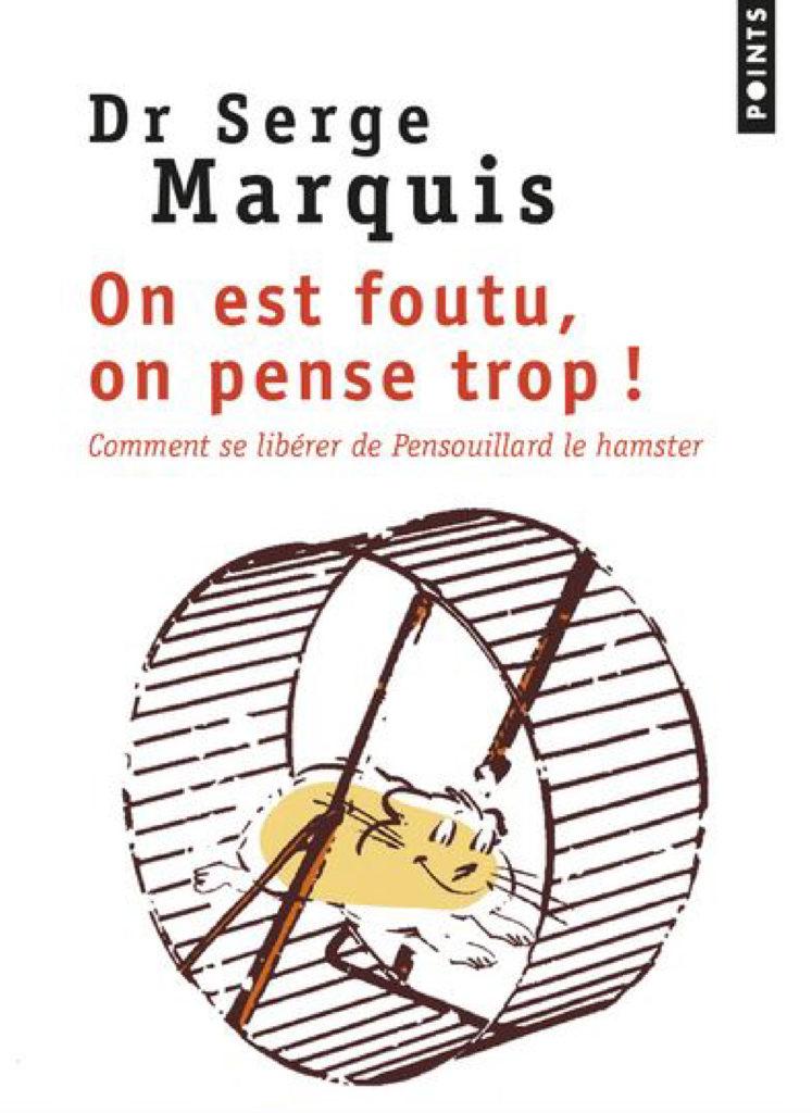 Livre développement personnel - On est foutu, on pense trop ! Serge Marquis