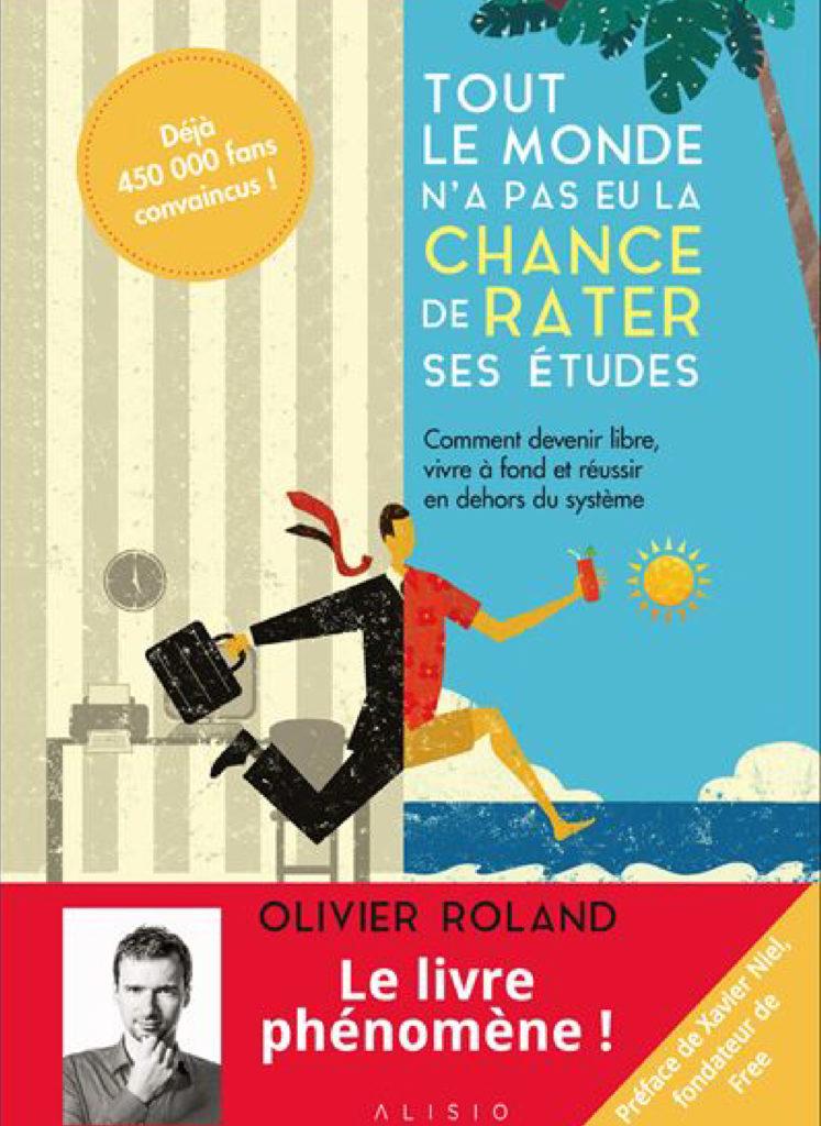 Le meilleur des livres entrepreneuriat : Tout le monde n'a pas eu la chance de rater ses études Olivier Roland