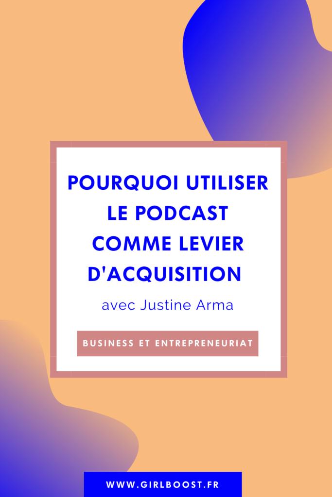 Pourquoi utiliser le podcast comme levier d'acquisition avec Justine Arma